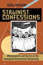 Stalinist Confessions: Messianism and Terror at the Leningrad Communist University