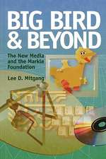 Big Bird and Beyond:  The New Media and the Markle Foundation