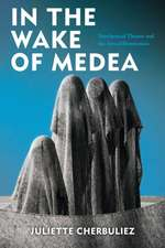 In the Wake of Medea: Neoclassical Theater and the Arts of Destruction
