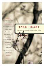 Take Heart: Catholic Writers on Hope in Our Time