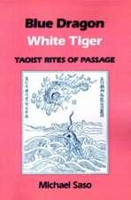 Blue Dragon White Tiger:  Taoist Rites of Passage