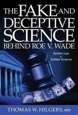 The Fake and Deceptive Science Behind Roe V. Wade