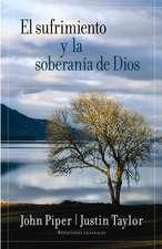 El Sufrimiento y la Soberania de Dios = Suffering and the Soverignty of God