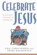 Celebrate Jesus: The Stories Behind Your Favorite Praise and Worship Songs