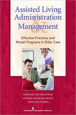 Assisted Living Administration and Management:  Effective Practices and Model Programs in Elder Care