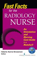 Fast Facts for the Radiology Nurse:  An Orientation and Nursing Care Guide in a Nutshell