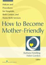 How to Become Mother-Friendly:  Policies and Procedures for Hospitals, Birth Centers, and Home Birth Services