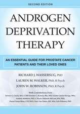 Androgen Deprivation Therapy, Second Edition: An Essential Guide for Prostate Cancer Patients and Their Loved Ones