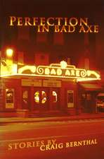 Perfection in Bad Axe: Stories