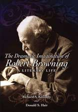 The Dramatic Imagination of Robert Browning: A Literary Life