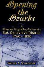 Opening the Ozarks: A Historical Geography of Missouri's Ste. Genevieve District, 1760-1830