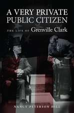 A Very Private Public Citizen: The Life of Grenville Clark