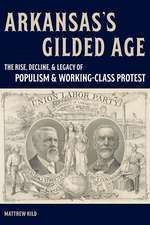 Arkansas's Gilded Age: The Rise, Decline, and Legacy of Populism and Working-Class Protest