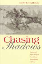 Chasing Shadows:  Apaches and Yaquis Along the United States-Mexico Border, 1876-1911