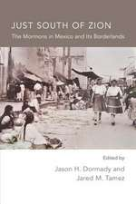 Just South of Zion:  The Mormons in Mexico and Its Borderlands