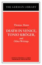 Death in Venice, Tonio Kroger, and Other Writings: Thomas Mann
