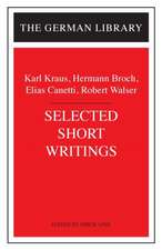 Selected Short Writings: Karl Kraus, Hermann Broch, Elias Canetti, Robert Walser