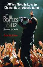 All You Need Is Love to Dismantle an Atomic Bomb: How the Beatles and U2 Changed the World