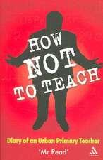 How Not to Teach: Diary of an Urban Primary Teacher
