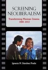 Screening Neoliberalism:  Transforming Mexican Cinema, 1988-2012