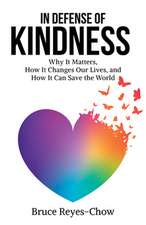 In Defense of Kindness: Why It Matters, How It Changes Our Lives, and How It Can Save the World