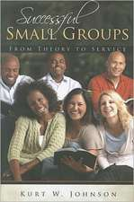 Successful Small Groups:  From Theory to Reality