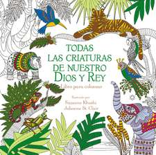 Todas las criaturas de nuestro Dios y Rey: Libro para colorear