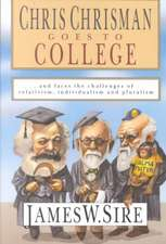 Chris Chrisman Goes to College:  And Faces the Challenges of Relativism, Individualism and Pluralism