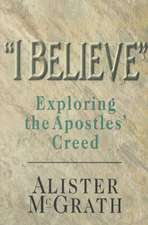 """""""I Believe"""":  Exploring the Apostles' Creed"""