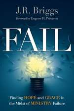 Fail:  Finding Hope and Grace in the Midst of Ministry Failure