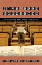 I've Been Wondering:  Conversations with Young Theologians