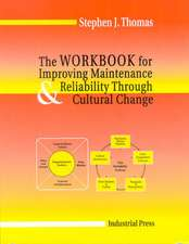 The Workbook of Improving Maintenance & Reliability Through Cultural Change