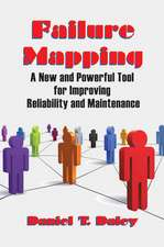Failure Mapping:  A New and Powerful Tool for Improving Reliability and Maintenance