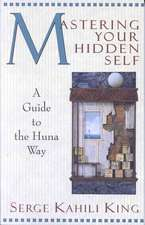 Mastering Your Hidden Self:  Guide to the Huna Way