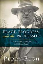 Peace, Progress, and the Professor:  The Mennonite History of C. Henry Smith-Hardcover