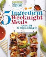 Southern Living What's for Supper: 5-Ingredient Weeknight Meals: Delicious Dinners in 30 Minutes or Less