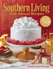 Southern Living 2016 Annual Recipes: Every Single Recipe from 2016