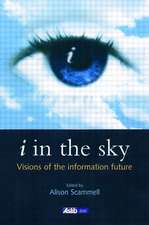 I in the Sky:  Visions of the Information Future