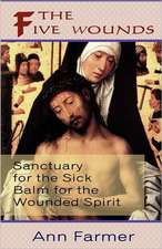 The Five Wounds. Sanctuary for the Sick:  Balm for the Wounded Spirit.