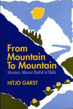 From Mountain to Mountain, Stories about Baha'u'llah