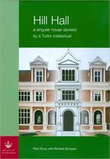 Hill Hall, 2-Volume Set:  A Singular House Devised by a Tudor Intellectual