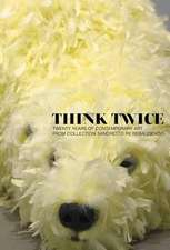 Borchardt-Hume, A:  Think Twice: Twenty Years of Contemporar