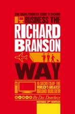 The Unauthorized Guide to Doing Business the Richard Branson Way: 10 Secrets of the World′s Greatest Brand Builder