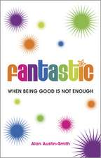 Fantastic: When Being Good is Not Enough