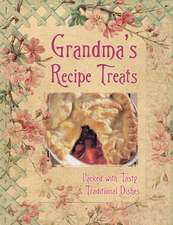 Grandma's Recipe Treats: Packed with Tasty & Traditional Dishes
