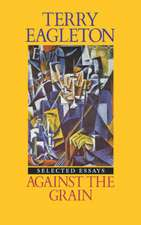 Against the Grain:  Essays Nineteen Seventy-Five to Nineteen Eighty-Five