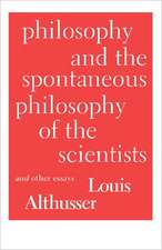 Philosophy and the Spontaneous Philosophy of the Scientists:  And Other Essays