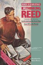 The Thinking Reed:  Intellectuals and the Soviet State 1917 to the Present