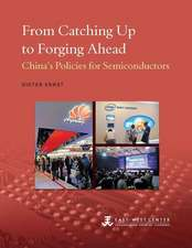 From Catching Up to Forging Ahead:  China's Policies for Semiconductors
