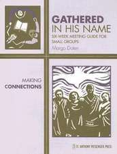 Gathered in His Name:  Six-Week Meeting Guide for Small Groups
